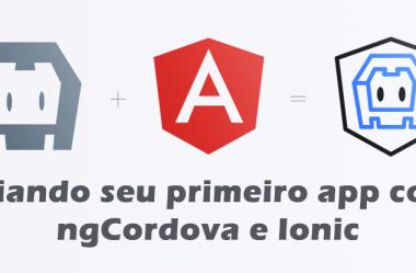 Criando seu primeiro app com ngCordova e Ionic