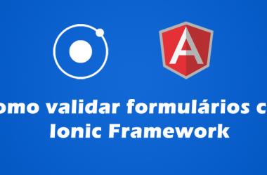 Como validar formulários com Ionic Framework