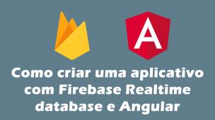 Como criar uma aplicativo com Firebase Realtime database e Angular