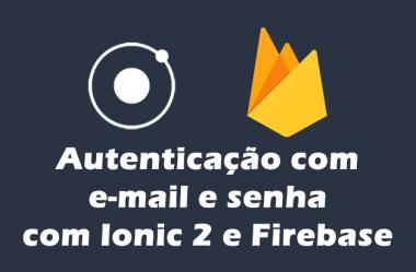 Como criar um login com e-mail e senha com Ionic 2 e Firebase