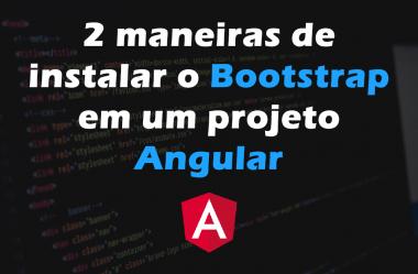 2 maneiras simples de instalar o Bootstrap em um projeto Angular