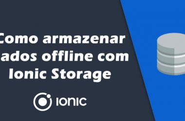 Como armazenar dados offline com Ionic Storage