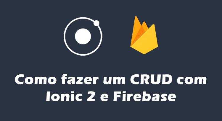 Como fazer um CRUD com Ionic 2 e Firebase