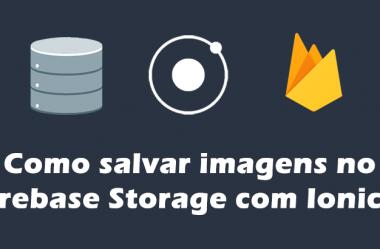 Como salvar imagens no Firebase Storage com Ionic 2