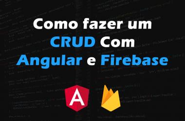 Como criar CRUD com Angular e Firebase Realtime Database – Em alguns simples passos