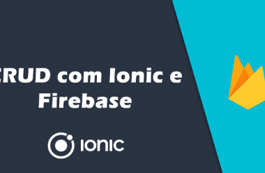 Como criar um CRUD com Ionic e Firebase – Em alguns simples passos