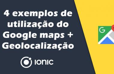 4 exemplos de utilização do Google Maps/Geolocalização com Ionic