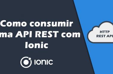 Consumindo API REST com Ionic – O guia absolutamente completo