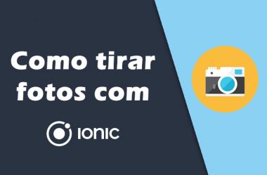 Como tirar fotos com Ionic de maneira simples