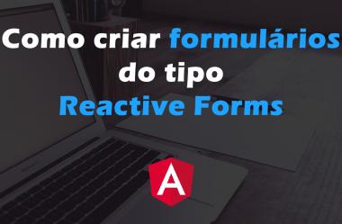 Como criar formulários do tipo Reactive Forms com Angular